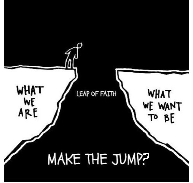 Stick figure standing on What We Are cliff wondering if he should take the Leap of Faith to get to What We Want To Be cliff.